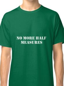 Half measures white Classic T-Shirt