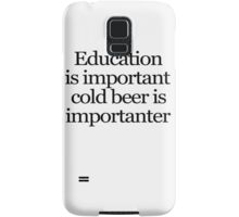 Education is important cold beer is importanter Samsung Galaxy Case/Skin