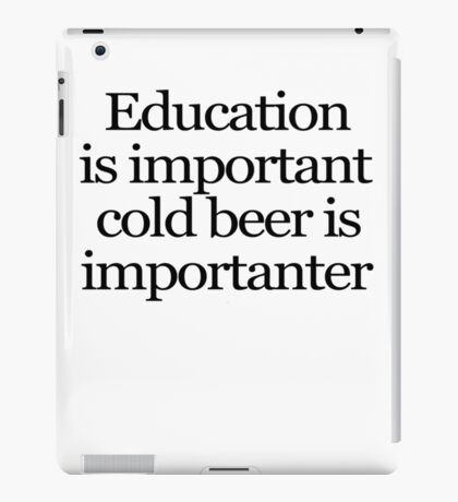 Education is important cold beer is importanter iPad Case/Skin