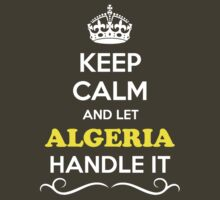 Keep Calm and Let ALGERIA Handle it by robinson30
