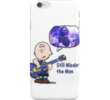 Missin the man! iPhone Case/Skin