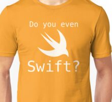 Do you even Swift? - White Text Unisex T-Shirt