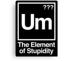 The Element of Stupidity Canvas Print