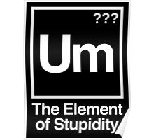 The Element of Stupidity Poster