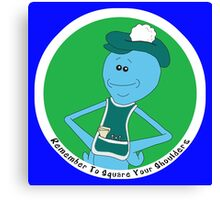 Mr. Meeseeks: Remember To Square Your Shoulders Canvas Print