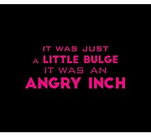 angry inch Photographic Print