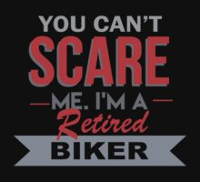 You Can't Scare Me. I'm A Retired Biker - TShirts & Hoodies by funnyshirts2015