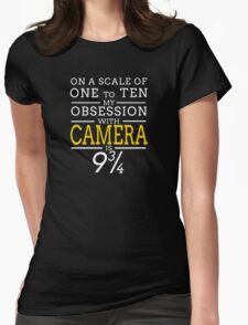 ON A SCALE OF ONE TO TEN MY OBSESSION WITH CAMERA IS 9 3/4 T-Shirt
