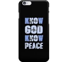Know God Know Peace iPhone Case/Skin