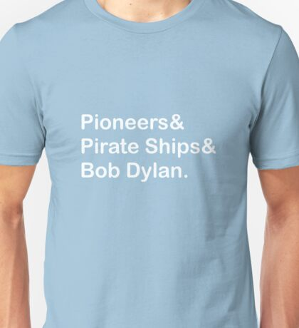 Pioneers, Pirate Ships & Dylan Unisex T-Shirt