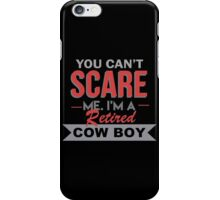 You Can't Scare Me. I'm A Retired Cow Boy - TShirts & Hoodies iPhone Case/Skin