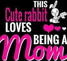 THIS Cute Rabbit LOVES Being A MOM by fancytees