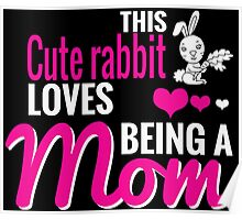 THIS Cute Rabbit LOVES Being A MOM Poster