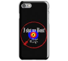 I shot my boss! iPhone Case/Skin
