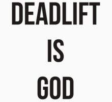 DEADLIFT IS GOD by Musclemaniac