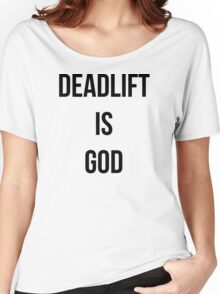 DEADLIFT IS GOD Women's Relaxed Fit T-Shirt