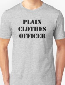Plain Clothes Officer - Black writing T-Shirt