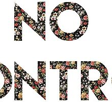 No Control Floral by aimee-not-amy