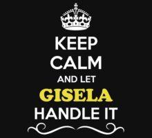 Keep Calm and Let GISELA Handle it Kids Clothes
