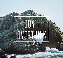 Don't Overthink // Motivational poster by hocapontas