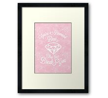 You're A Diamond, Dear. They can't Break You Framed Print
