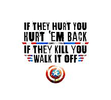 If They Hurt You, Hurt 'Em Back. If They Kill You, Walk It Off (Black) Photographic Print