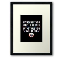 If They Hurt You, Hurt 'Em Back. If They Kill You, Walk It Off (White) Framed Print