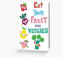 Eat Your Fruit & Veggies ll - card Greeting Card