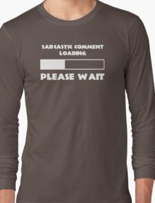Sarcastic comment loading Long Sleeve T-Shirt