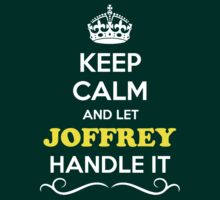 Keep Calm and Let JOFFREY Handle it by Neilbry