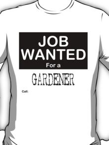 Job Wanted - Gardener T-Shirt