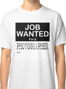 Job Wanted - Photographer Classic T-Shirt
