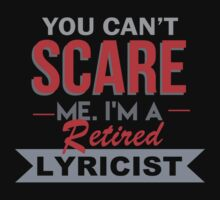 You Can't Scare Me. I'm A Retired Lyricist - TShirts & Hoodies by funnyshirts2015