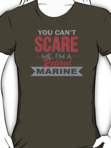 You Can't Scare Me. I'm A Retired Marine - TShirts & Hoodies T-Shirt