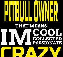 i'm a pitbull owner that means i'm cool collected passionate crazy by teeshoppy