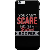 You Can't Scare Me. I'm A Retired Roofer - TShirts & Hoodies iPhone Case/Skin