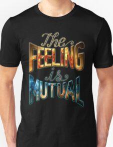 The Feeling Is Mutual T-Shirt