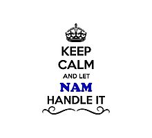 Keep Calm and Let NAM Handle it Photographic Print
