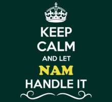 Keep Calm and Let NAM Handle it T-Shirt