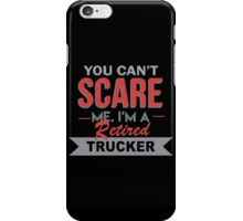 You Can't Scare Me. I'm A Retired Trucker - TShirts & Hoodies iPhone Case/Skin