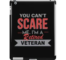You Can't Scare Me. I'm A Retired Veteran - TShirts & Hoodies iPad Case/Skin