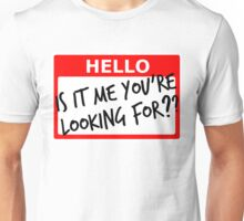 Is It Me You're Looking For? Unisex T-Shirt