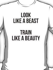 LOOK LIKE A BEAST - TRAIN LIKE A BEAUTY T-Shirt