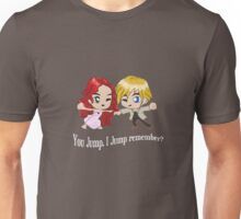 You Jump, I Jump remember? (White font) Unisex T-Shirt