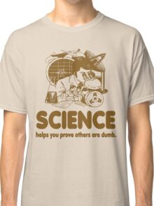 Science Proves Others Are Dumb Classic T-Shirt