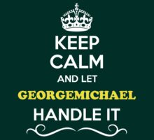 Keep Calm and Let GEORGEMICHAEL Handle it by thenamer