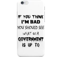 If You Think I'm Bad iPhone Case/Skin