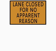 "Road sign - ""Lane closed for no apparent reason"" Unisex T-Shirt"