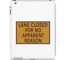 "Road sign - ""Lane closed for no apparent reason"" iPad Case/Skin"