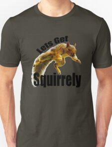 LETS GET SQUIRRELY Unisex T-Shirt